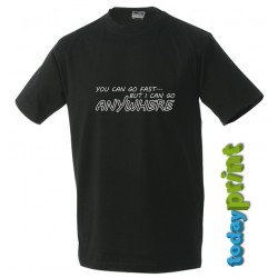 T-Shirt You can go fast ...