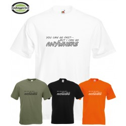 YOU CAN GO FAST I CAN GO ANYWHERE - T-Shirt