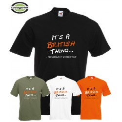 ITS A BRITISH THING, YOU WOULDN´T UNDERSTAND - T-Shirt