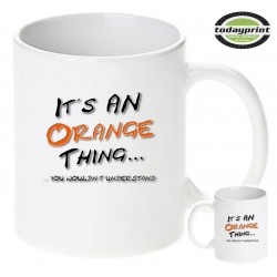 ITS AN ORANGE THING, YOU WOULDN´T UNDERSTAND - Motiv Tasse 0,3L