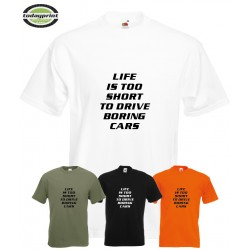 T-Shirt - LIFE IS TOO SHORT TO DRIVE BORING CARS