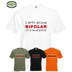 T-Shirt - I HATE BEING BIPOLAR