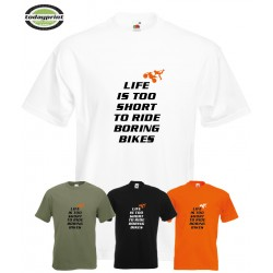 T-Shirt - LIFE IS TOO SHORT TO RIDE BORING BIKES